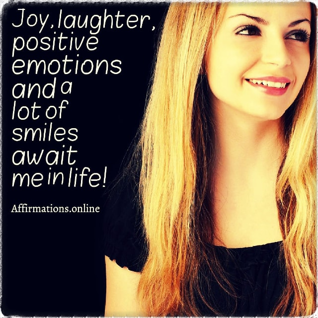 Positive affirmation from Affirmations.online - Joy, laughter, positive emotions and a lot of smiles await me in life!