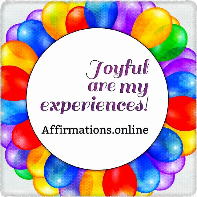 Positive affirmation from Affirmations.online - Joyful are my experiences!