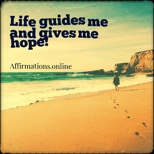 Positive affirmation from Affirmations.online - Life guides me and gives me hope!