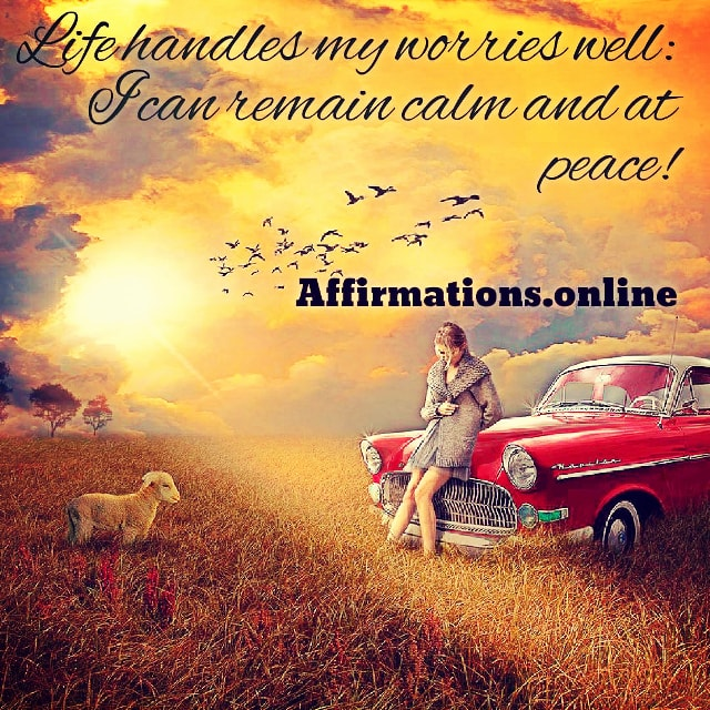 Positive affirmation from Affirmations.online - Life handles my worries well: I can remain calm and at peace!
