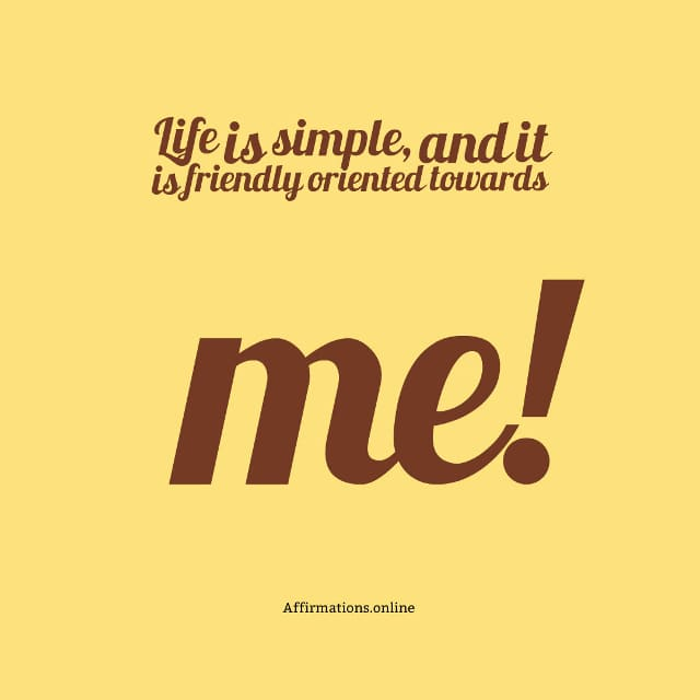 Image affirmation from Affirmations.online - Life is simple, and it is friendly oriented towards me!
