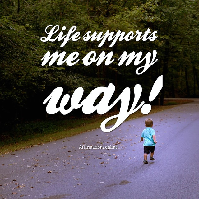 Positive affirmation from Affirmations.online - Life supports me on my way!