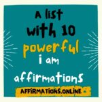 A list with 10 powerful I am affirmations