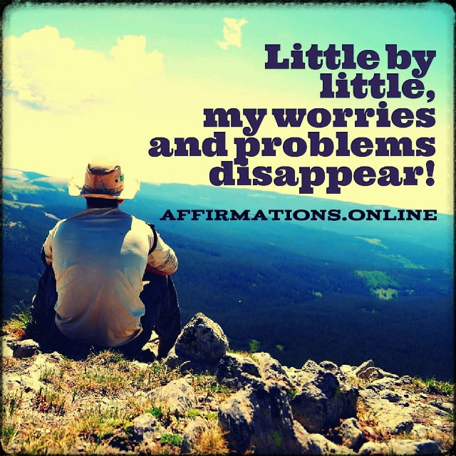 Positive affirmation from Affirmations.online - Little by little, my worries and problems disappear!