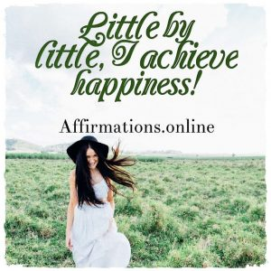 Positive affirmation from Affirmations.online - Little by little, I achieve happiness!