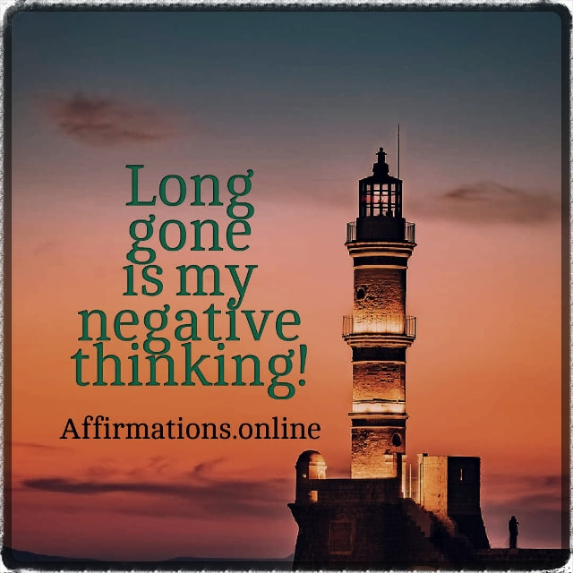 Positive affirmation from Affirmations.online - Long gone is my negative thinking!