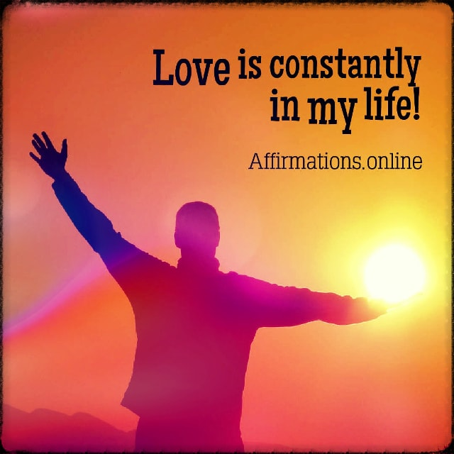 Positive affirmation from Affirmations.online - Love is constantly in my life!