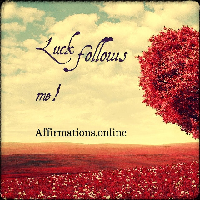 Positive affirmation from Affirmations.online - Luck follows me!