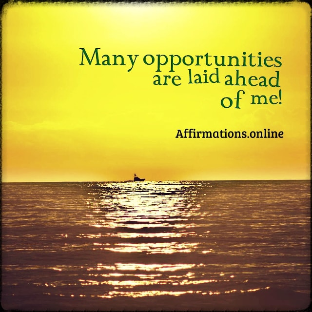 Positive affirmation from Affirmations.online - Many opportunities are laid ahead of me!