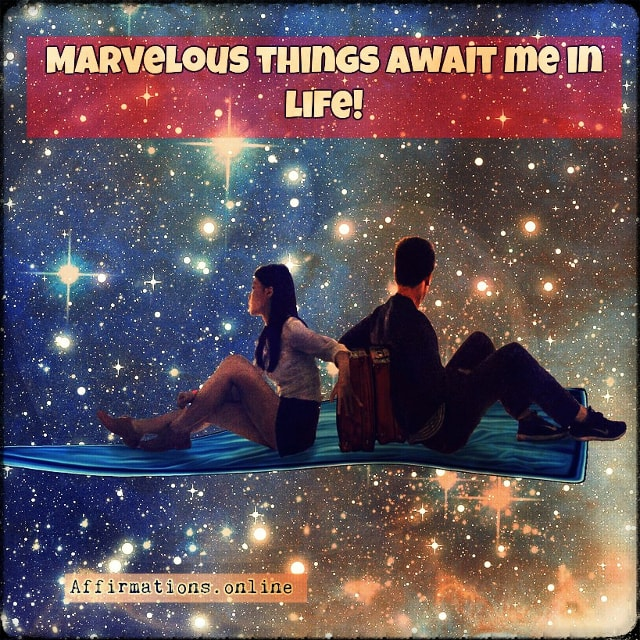 Positive affirmation from Affirmations.online - Marvelous things await me in life!