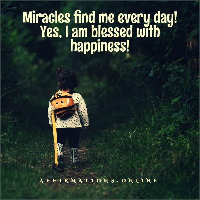 Positive Affirmation from Affirmations.online - Miracles find me every day! Yes, I am blessed with happiness!