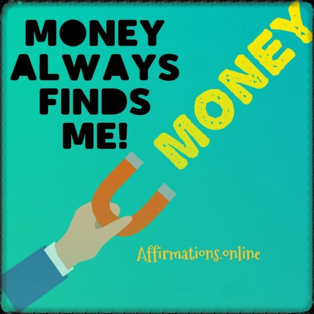 Positive Affirmation from Affirmations.online - Money always finds me