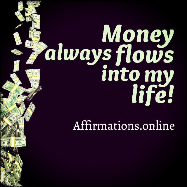 Positive affirmation from Affirmations.online - Money always flows into my life!