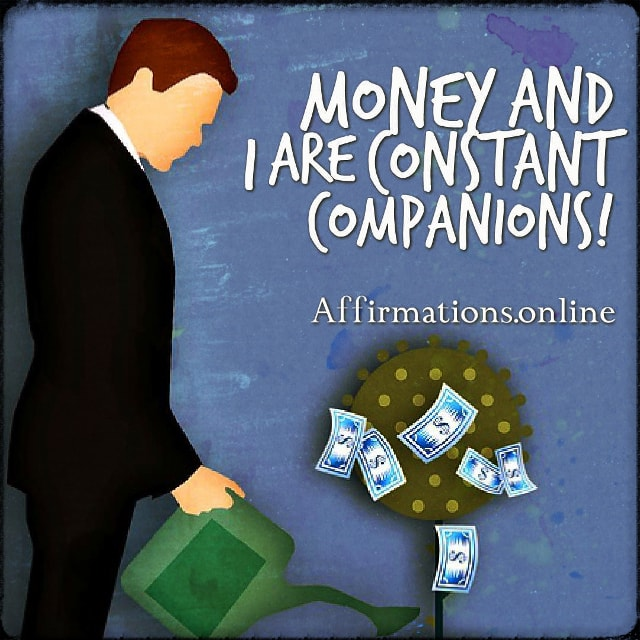 Positive affirmation from Affirmations.online - Money and I are constant companions!