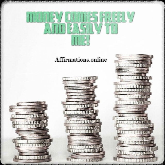 Positive affirmation from Affirmations.online - Money comes freely and easily to me!