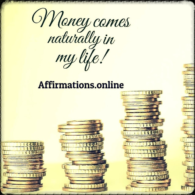 Positive affirmation from Affirmations.online - Money comes naturally in my life!