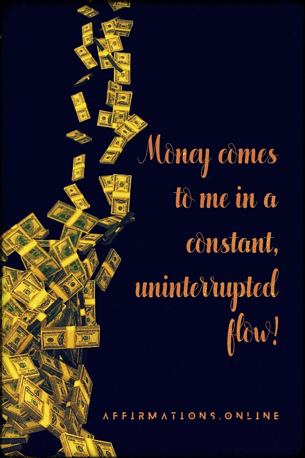 Positive affirmation from Affirmations.online - Money comes to me in a constant, uninterrupted flow!