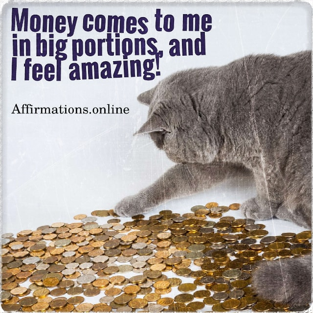 Positive affirmation from Affirmations.online - Money comes to me in big portions, and I feel amazing!