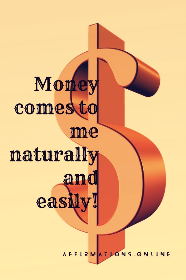 Positive affirmation from Affirmations.online - Money comes to me naturally and easily!
