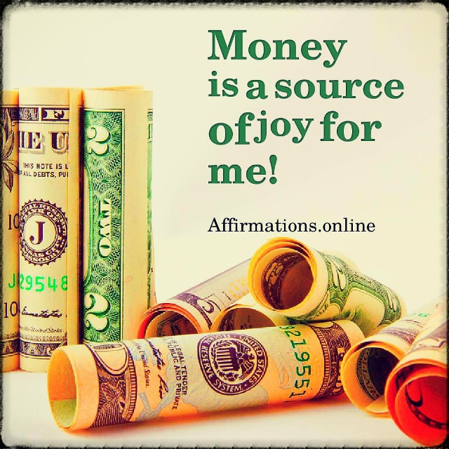 Positive affirmation from Affirmations.online - Money is a source of joy for me!
