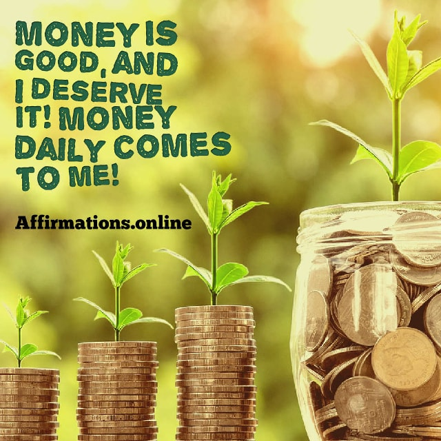 Image affirmation from Affirmations.online - Money is good, and I deserve it! Money daily comes to me!