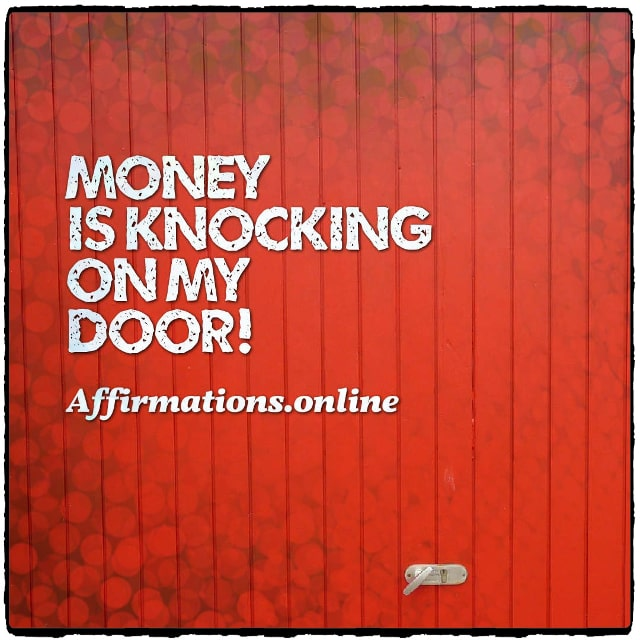 Positive affirmation from Affirmations.online - Money is knocking on my door!