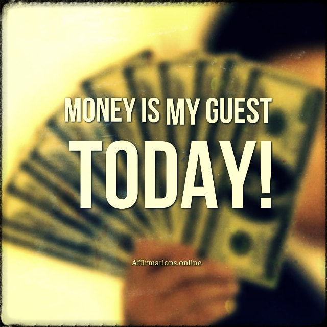 Positive affirmation from Affirmations.online - Money is my guest today!