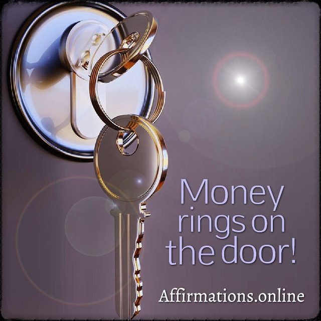 Positive affirmation from Affirmations.online - Money rings on the door!