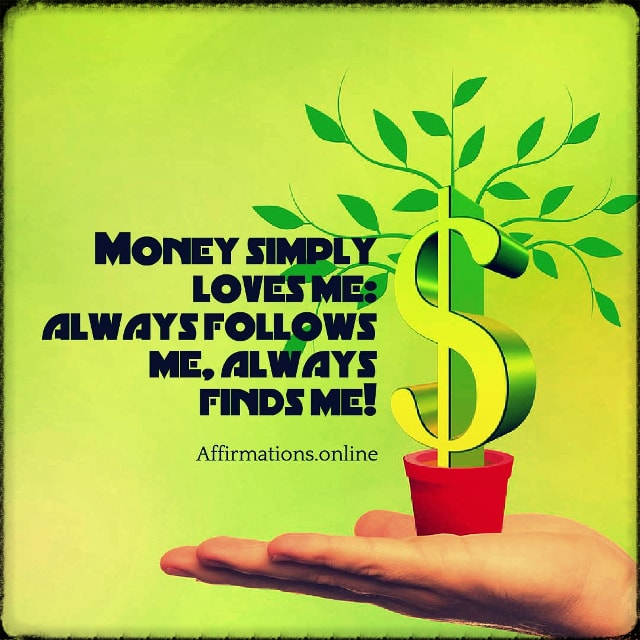 Positive affirmation from Affirmations.online - Money simply loves me: always follows me, always finds me!