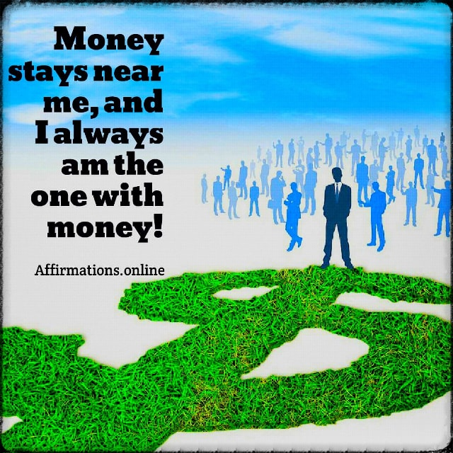 Positive affirmation from Affirmations.online - Money stays near me, and I always am the one with money!