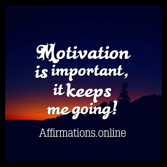 Positive affirmation from Affirmations.online - Motivation is important, it keeps me going!