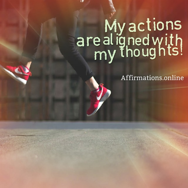 Positive affirmation from Affirmations.online - My actions are aligned with my thoughts!