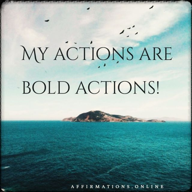 Positive affirmation from Affirmations.online - My actions are bold actions!