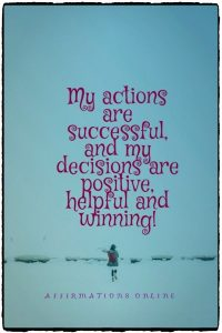 Positive affirmation from Affirmations.online - My actions are successful, and my decisions are positive, helpful and winning!