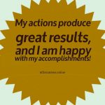 I accomplish great results with my actions!