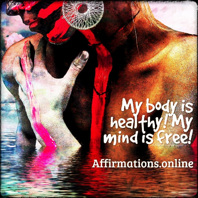 Positive affirmation from Affirmations.online - My body is healthy! My mind is free!