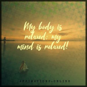 Positive affirmation from Affirmations.online - My body is relaxed; my mind is relaxed!