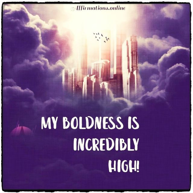 Positive affirmation from Affirmations.online - My boldness is incredibly high!