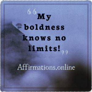 Positive affirmation from Affirmations.online - My boldness knows no limits!