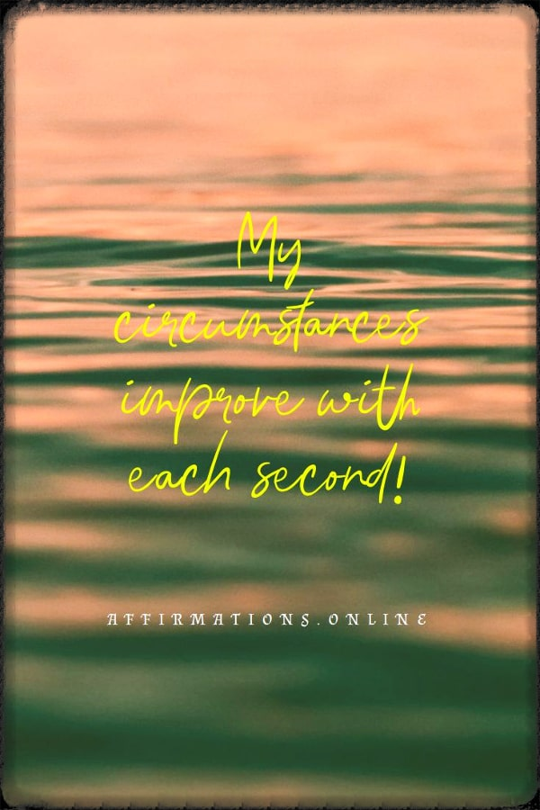 Positive affirmation from Affirmations.online - My circumstances improve with each second!