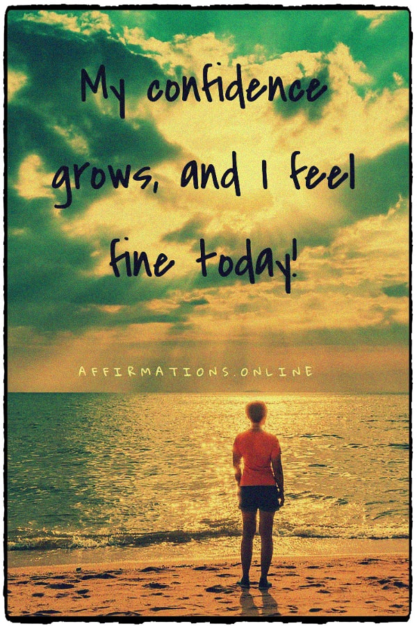 Positive affirmation from Affirmations.online - My confidence grows, and I feel fine today!