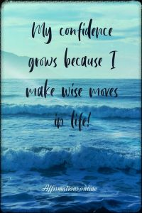 Positive affirmation from Affirmations.online - My confidence grows because I make wise moves in life!