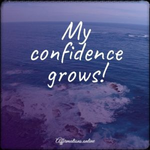 Positive affirmation from Affirmations.online - My confidence grows!