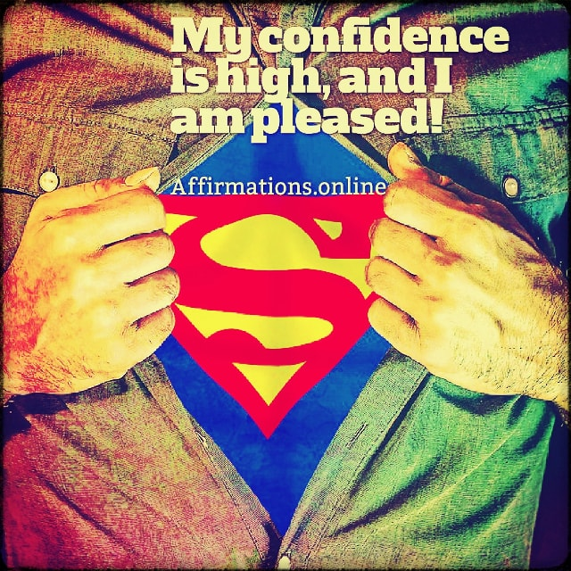 Positive affirmation from Affirmations.online - My confidence is high, and I am pleased!