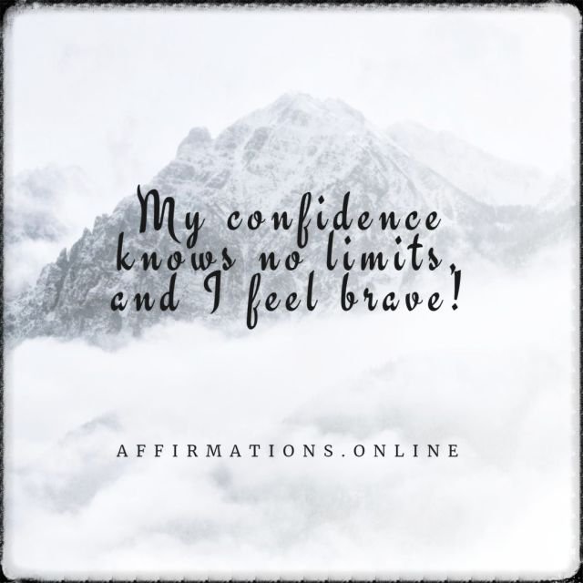Positive affirmation from Affirmations.online - My confidence knows no limits, and I feel brave!