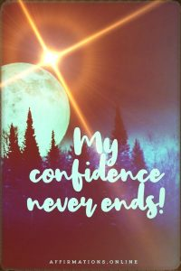 Positive affirmation from Affirmations.online - My confidence never ends!