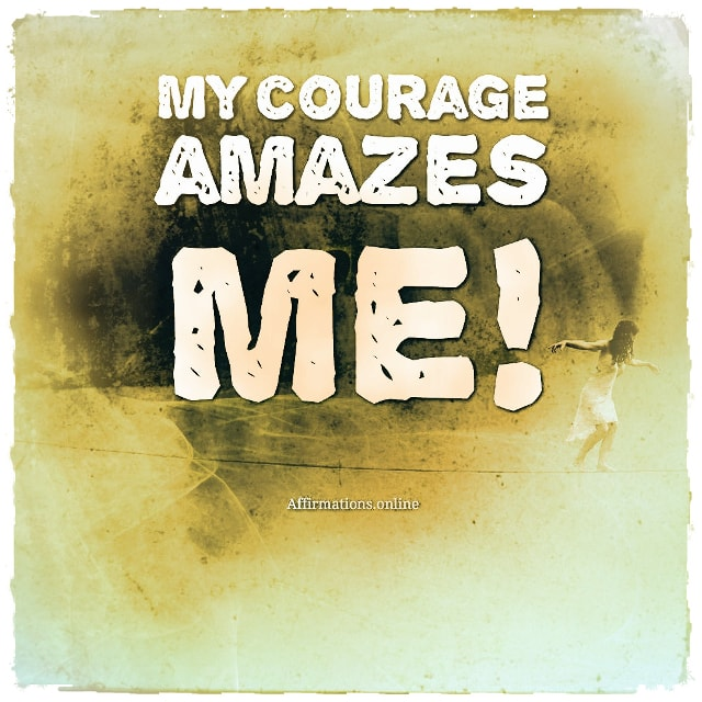 Positive affirmation from Affirmations.online - My courage amazes me!