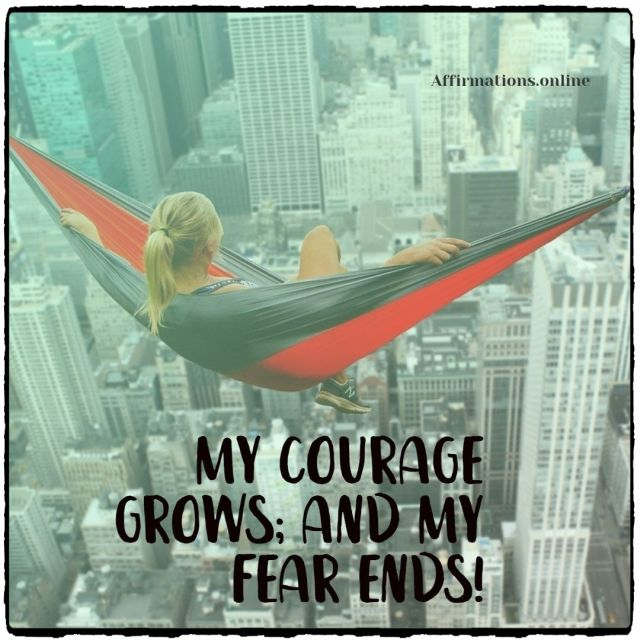 Positive affirmation from Affirmations.online - My courage grows; and my fear ends!