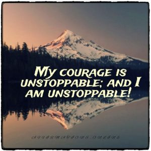 Positive affirmation from Affirmations.online - My courage is unstoppable; and I am unstoppable!