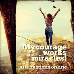 My courage works miracles!